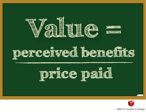Value is perceived benefits divided by price paid...
